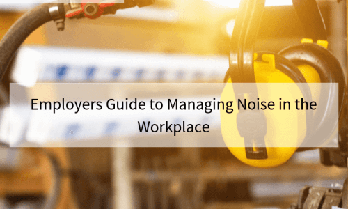 Employers Guide to Managing Noise in the Workplace