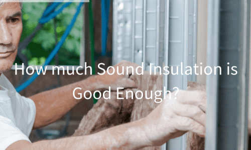 Sound Insulation in Flats & Houses. How much Sound Insulation is Good Enough?