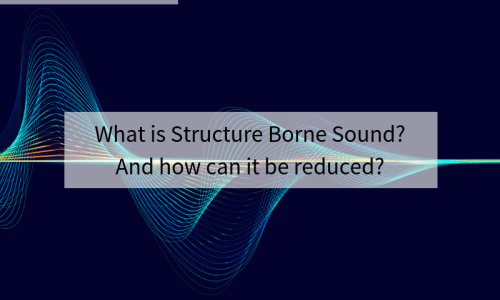 What is Structure Borne Sound? And how can it be reduced?